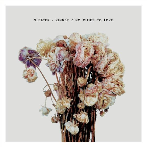 Sleater-Kinney No Cities to Love album art